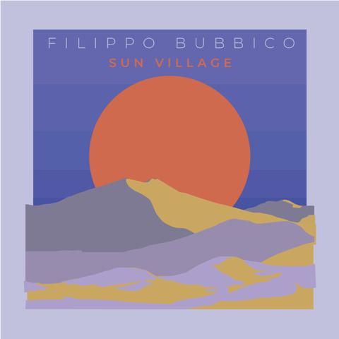 Filippo Bubbico</br>Sun Village</br>Workin' Label, 2018