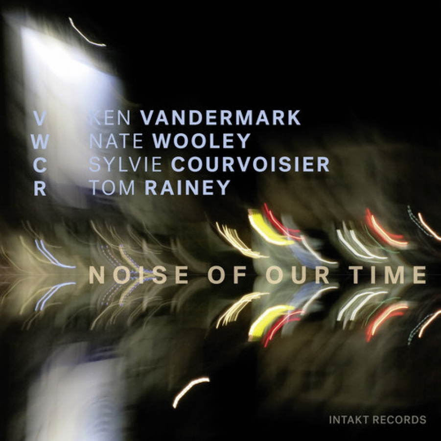 Ken Vandermark, Nate Wooley, Sylvie Courvoisier and Tom Rainey<br/>Noise of our time<br/>Intakt, 2018