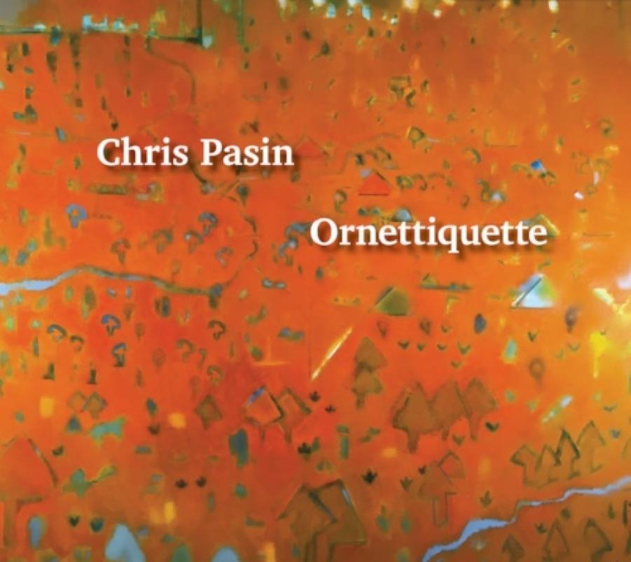 Chris Pasin<br/>Ornetiquette<br/>Planet Arts, 2018