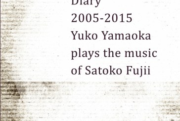 Yuko Yamaoka, Satoko Fuji<br/>Diary 2005-2015: Yuko Yamaoka plays the music of Satoko Fujii<br/>Libra, 2018