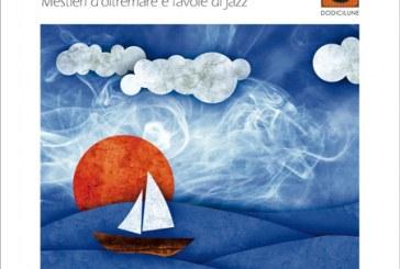 Luigi Blasioli<br/>Mestieri d'oltremare e favole di jazz<br/>Dodicilune, 2019