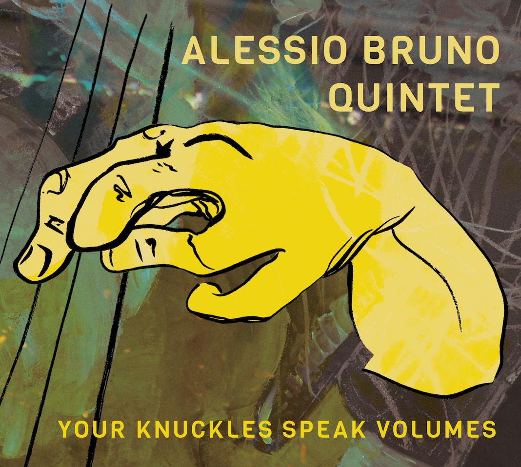 Alessio Bruno Quintet<br/>Your Knuckles Speak Volumes<br/>Emme Record Label, 2018