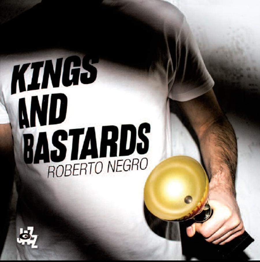 Roberto Negro<br/>Kings And Bastards<br/>CAMJazz, 2018