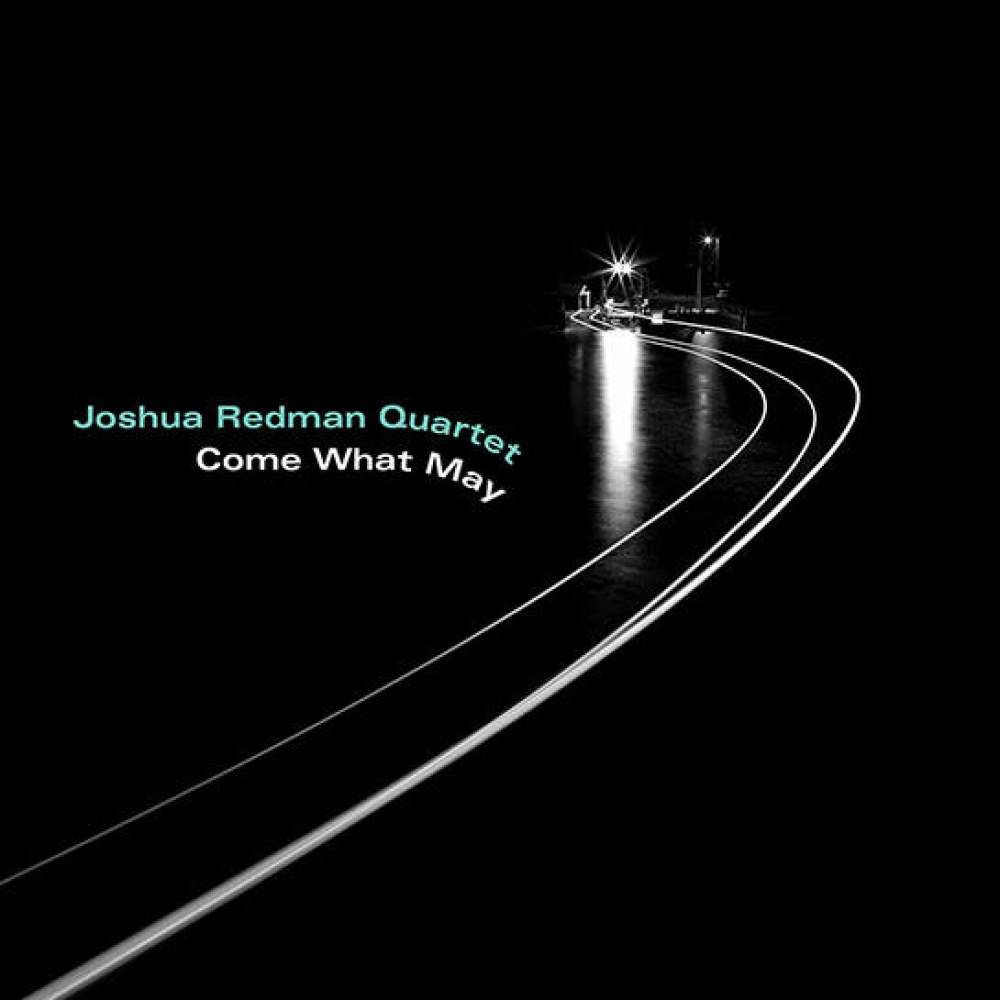 Joshua Redman Quartet <br/> Come What May <br/> Nonesuch, 2019