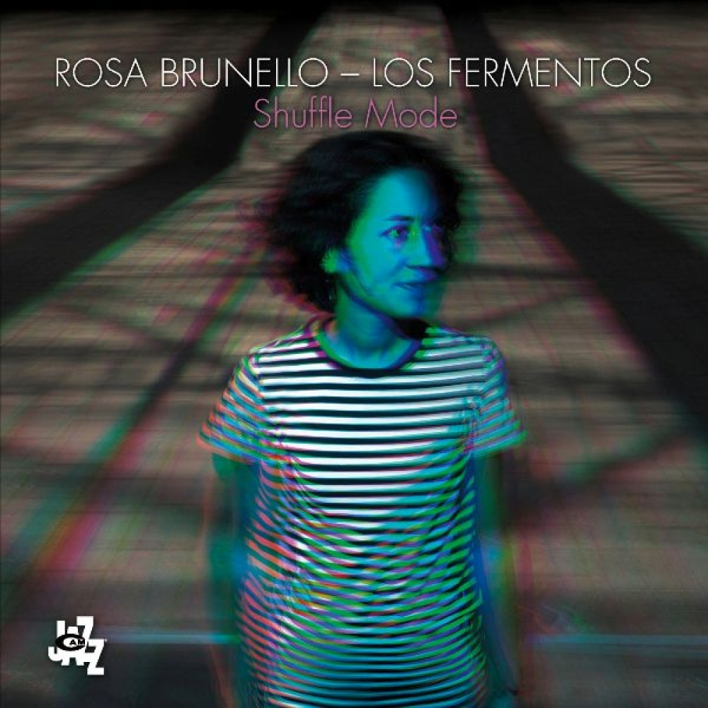 Rosa Brunello – Los Fermentos <br/> Shuffle Mode<br/> CAMJazz, 2019