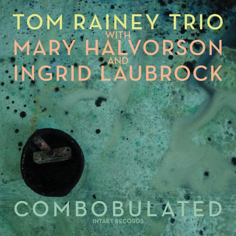 Tom Rainey Trio <br/> Combobulated <br/> Intakt, 2019
