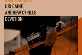 Dave Douglas, Uri Caine, Andrew Cyrille <br/> Devotion <br/> Greenleaf, 2019