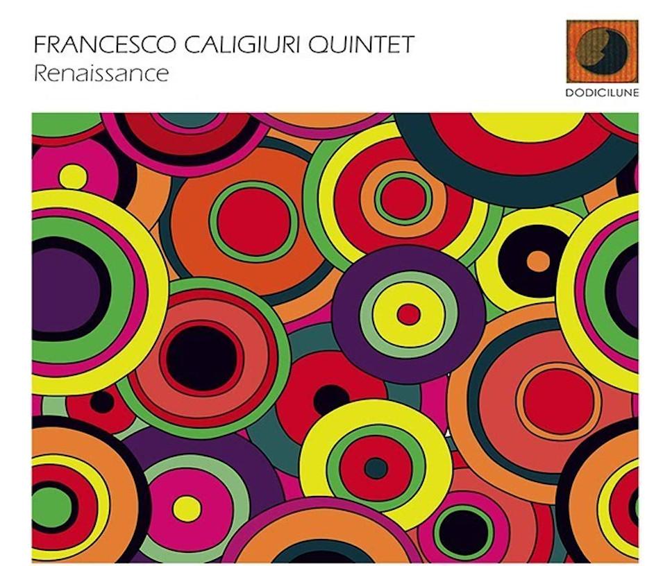 Francesco Caligiuri Quintet<br/> Renaissance<br/> Dodicilune, 2019