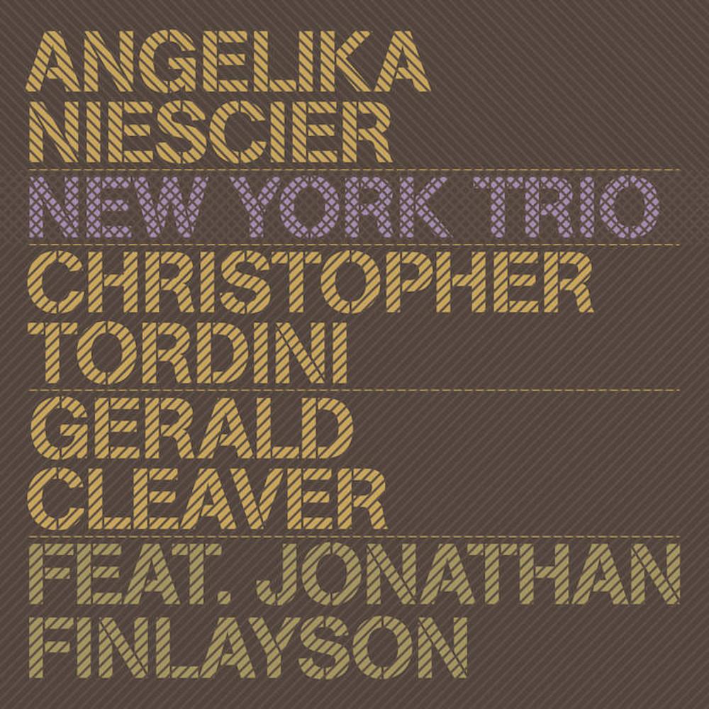 Angelika Niescier, Chris Tordini, Gerald Cleaver feat. Jonathan Finlayson<br/>  New York Trio <br/> Intakt, 2019