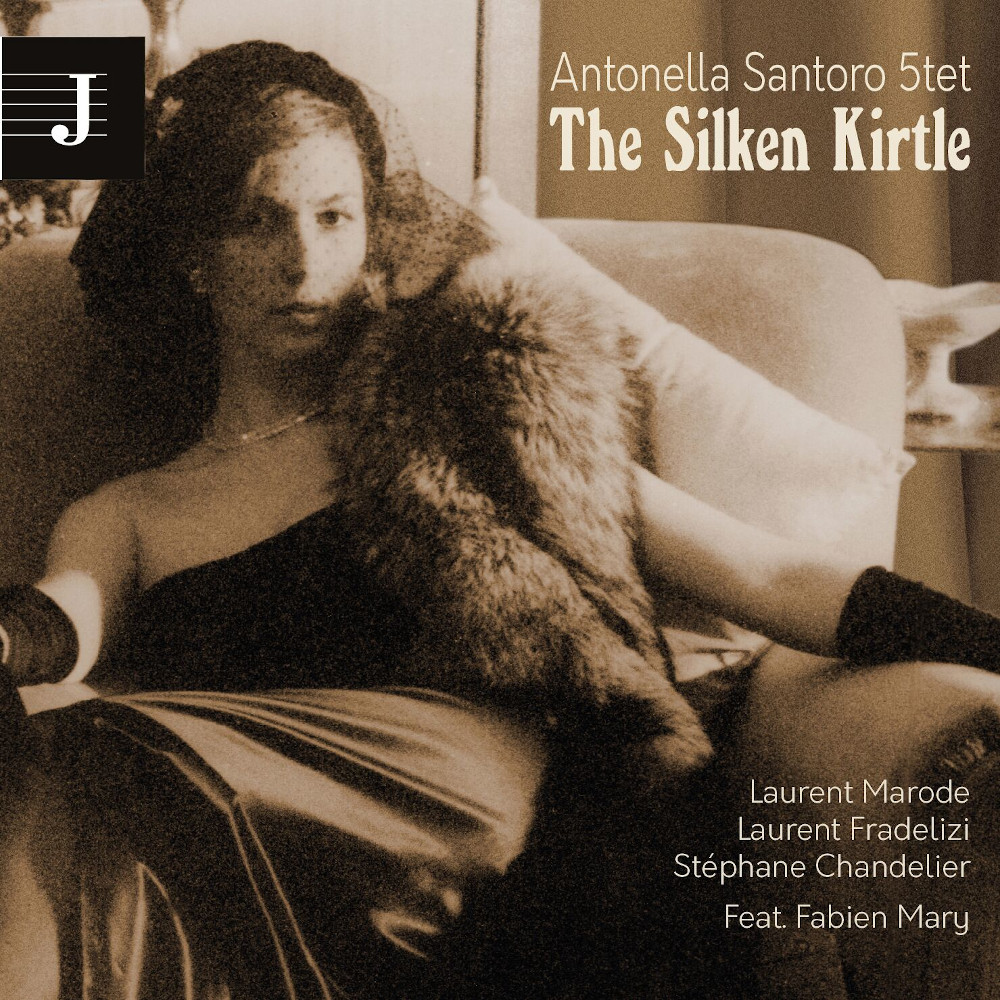 Antonella Santoro Quintet<br/> The Silken Kirtle <br/> Jazzy Records, 2019