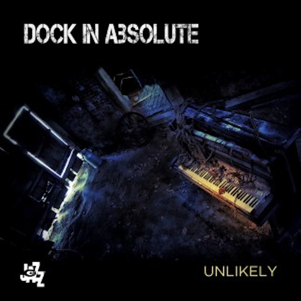 Dock In Absolute<br/>Unlikely<br/>CAMJazz, 2019