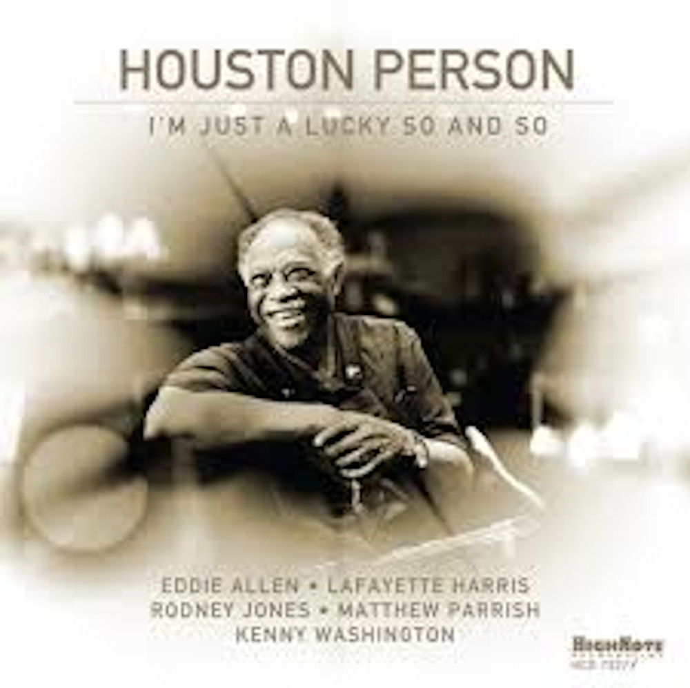 Houston Person<br/> I'm Just a Lucky So and So<br/>HighNote, 2019