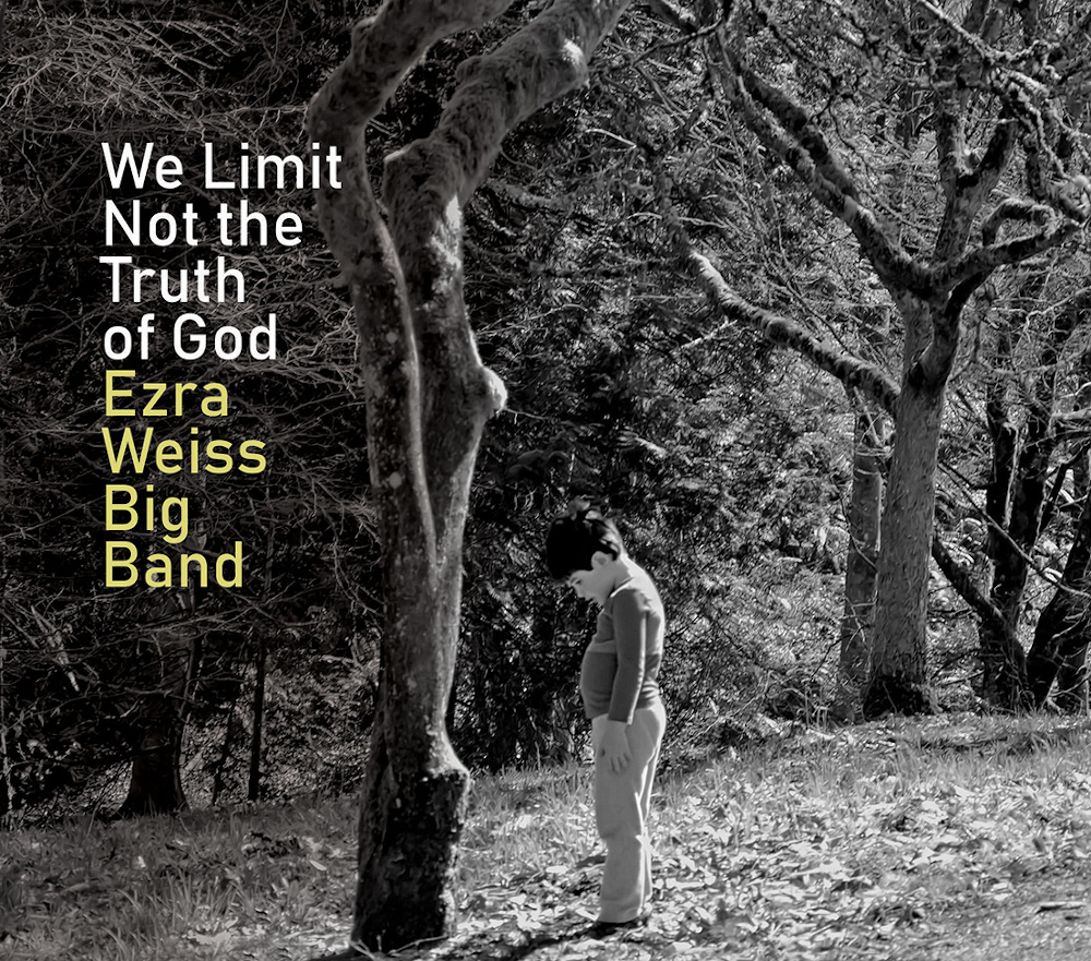 Ezra Weiss Big Band<br/>We Limit Not the Truth of God<br/>Origin, 2019