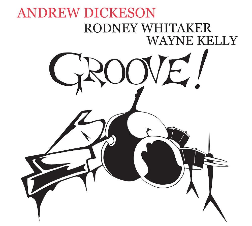 Andrew Dickeson, Rodney Whitaker, Wayne Kelly<br/>Groove !<br/>Auto, 2019
