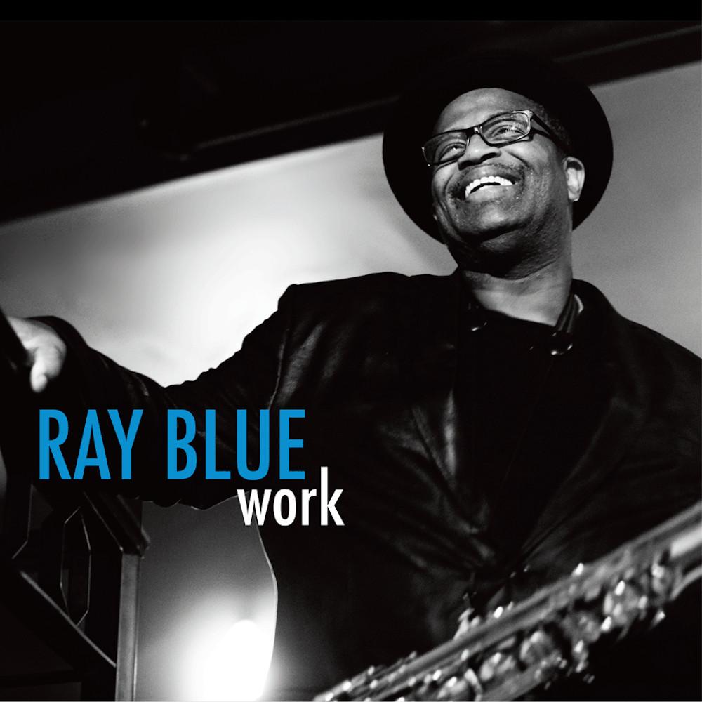 Ray Blue<br/>Work<br/>Jazzheads, 2019
