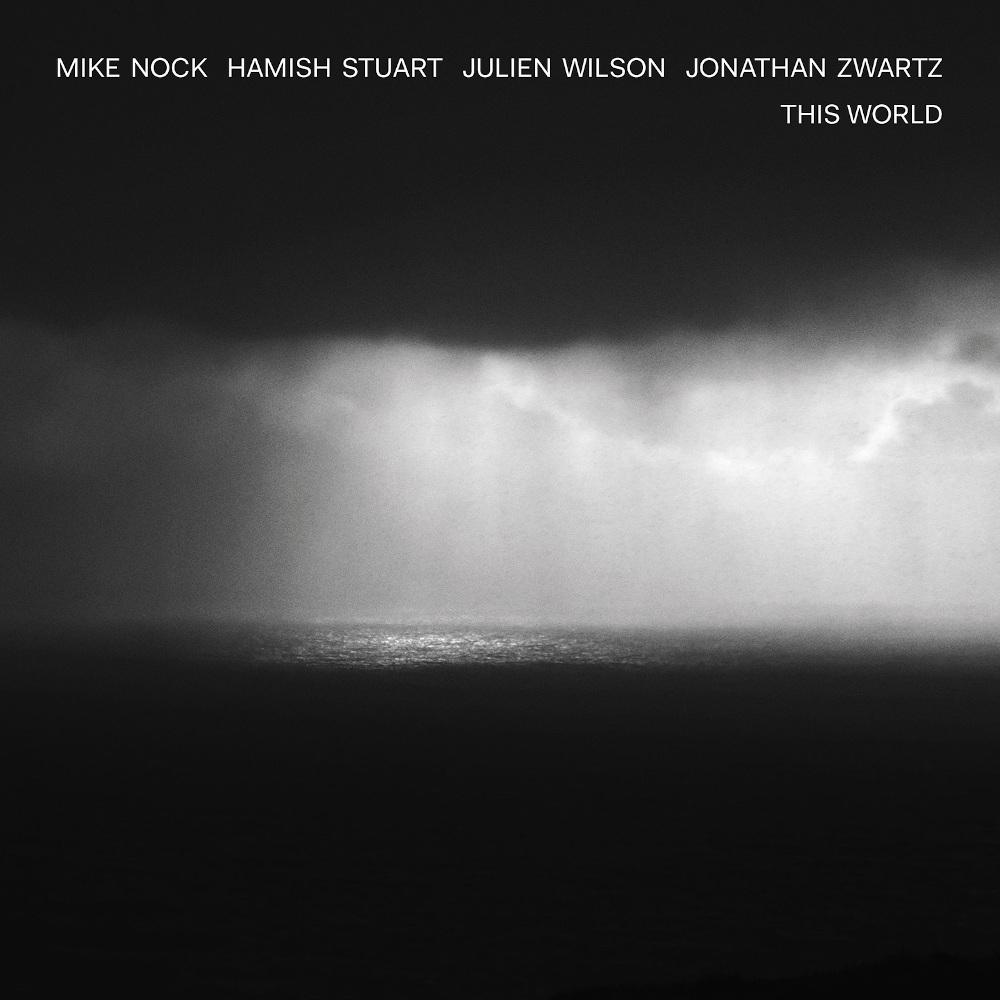 Mike Nock, Hamish Stuart, Julien Wilson, Jonathan Zwartz<br/>This World<br/>Lionsharecords, 2019