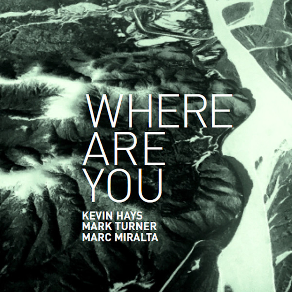 Kevin Hays,Mark Turner,Marc Miralta<br/> Where Are You<br/>Fresh Sound, 2019