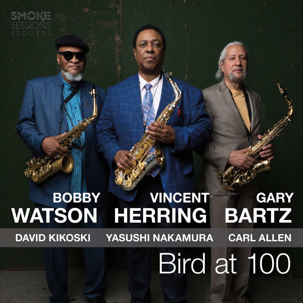 Herring, Watson, Bartz <br/> Bird at 100<br/>Smoke Sessions, 2019