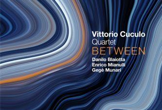 Vittorio Cuculo Quartet<br/>Between<br/>AlfaMusic, 2019