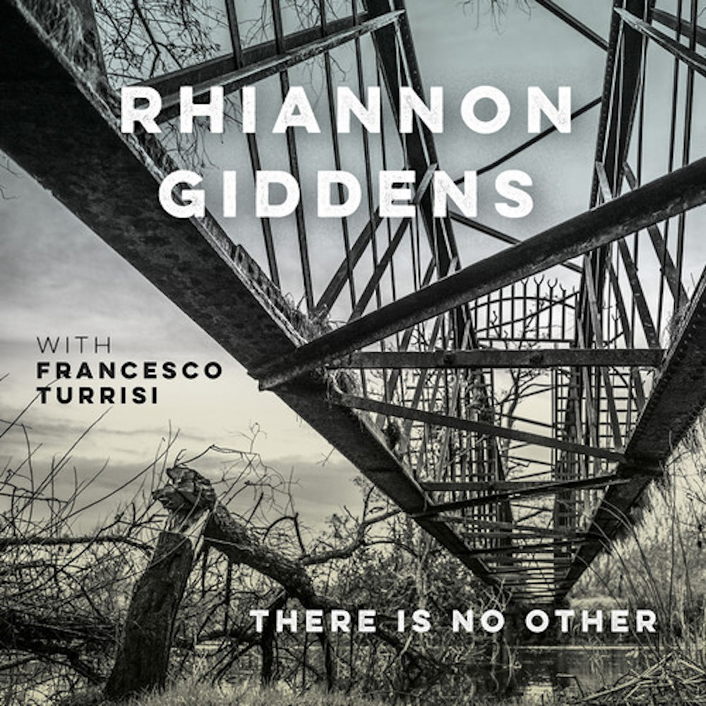 Rhiannon Giddens with Francesco Turrisi <br/> There Is No Other<br/>Nonesuch, 2019