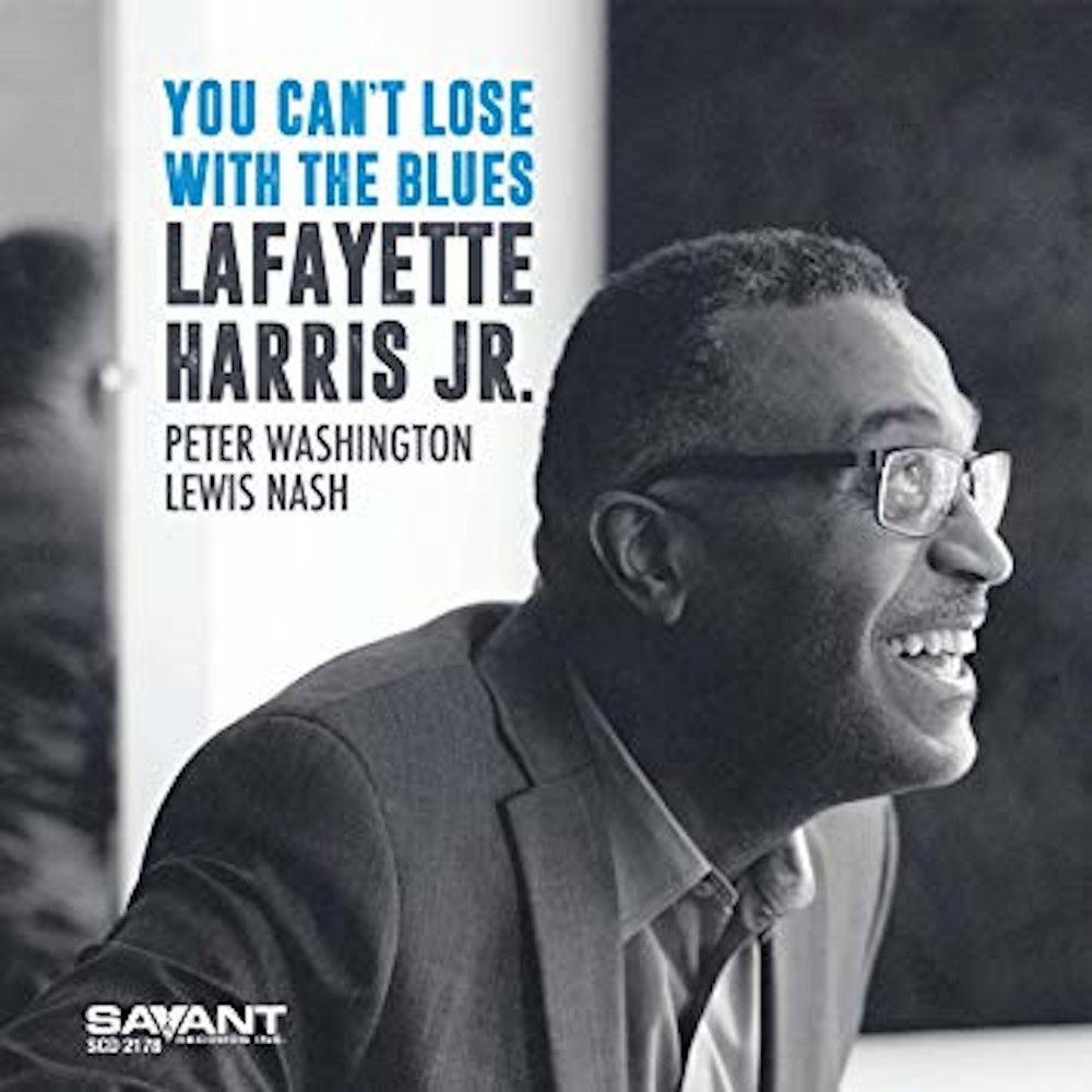 Lafayette Harris, Jr.<br/>You Can't Lose With the Blues<br/>Savant, 2019