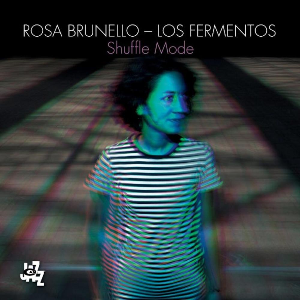 Luciano Vanni<br/>Rosa Brunello & Los Fermentos – Shuffle Mode( CAMJazz, 2019)<br/> Editor's Pick