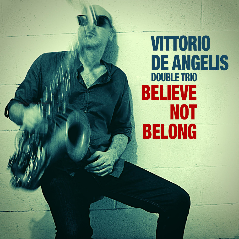 Vittorio De Angelis Double Trio<br/>Believe Not Belong<br/>Creusarte , 2020