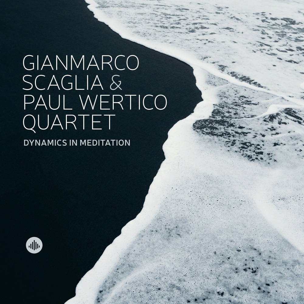 Gianmarco Scaglia & Paul Wertico Quartet<br/>Dynamics In Meditation <br/>Challenge, 2020