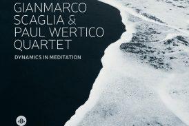 Gianmarco Scaglia & Paul Wertico Quartet<br/>Dynamics In Meditation <br/>Challenge, 2020