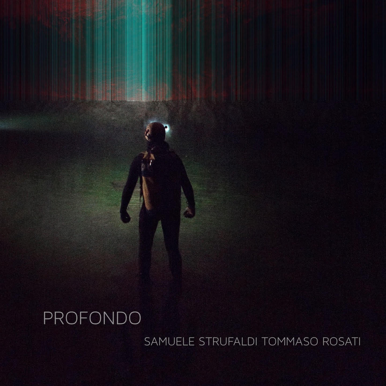 Samuele Strufaldi & Tommaso Rosati<br/>Profondo<br/>AUAND, 2020