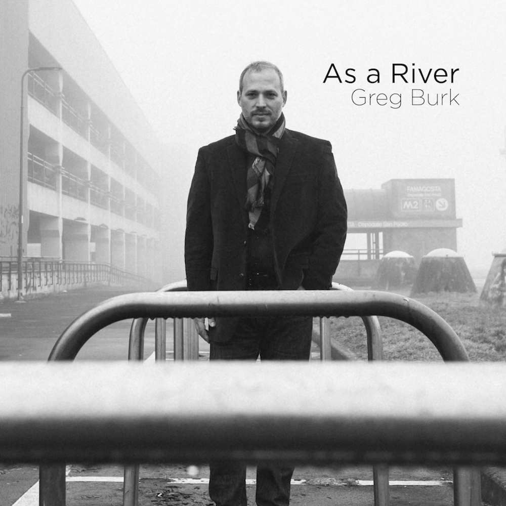 Luciano Vanni<br/>Greg Burk – As a River <br/> Editor's Pick