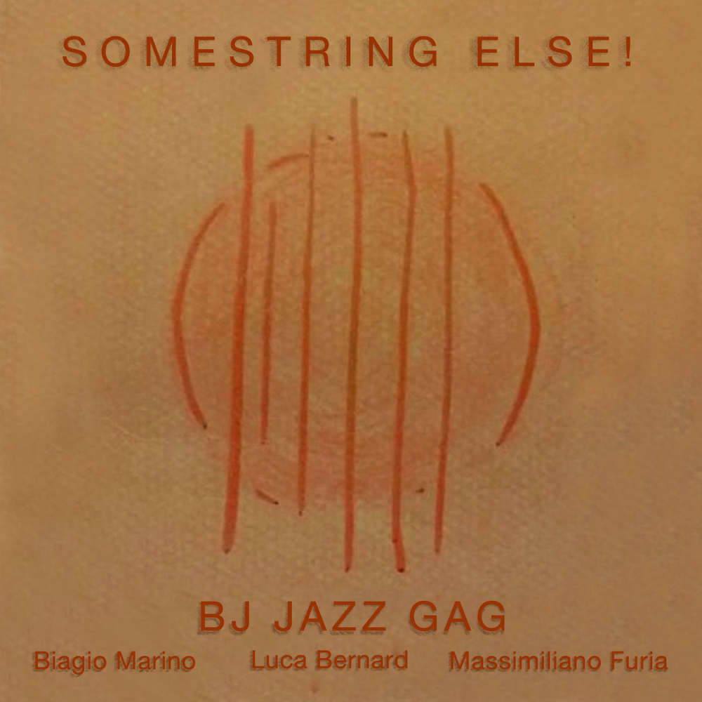 BJ Jazz Gag<br/>Somestring Else!<br/>Fonterossa, 2020