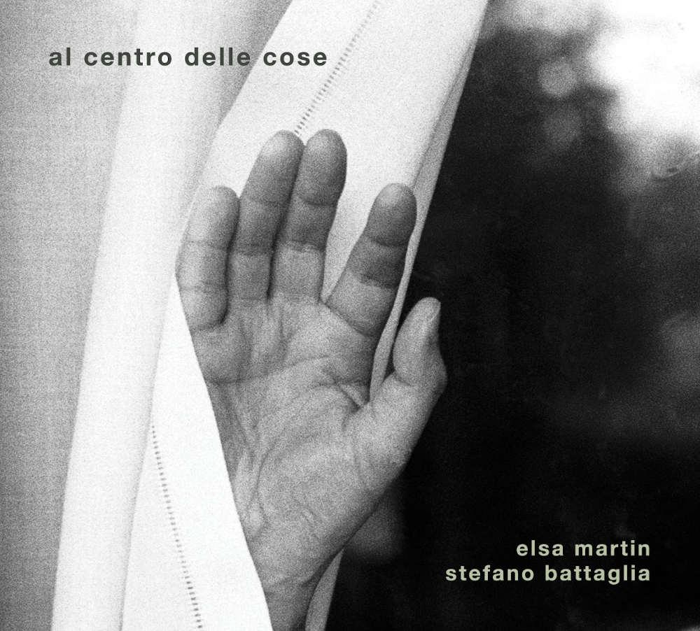 Elsa Martin, Stefano Battaglia<br/>Al centro delle cose<br/>Artesuono, 2020