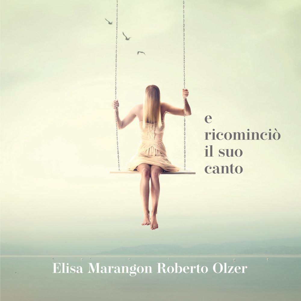 Elisa Marangon, Roberto Olzer<br/>E ricominciò il suo canto<br/>201 Editions, 2020