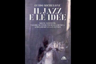 Guido Michelone<br/>Il jazz e le idee<br/>Arcana, 2020