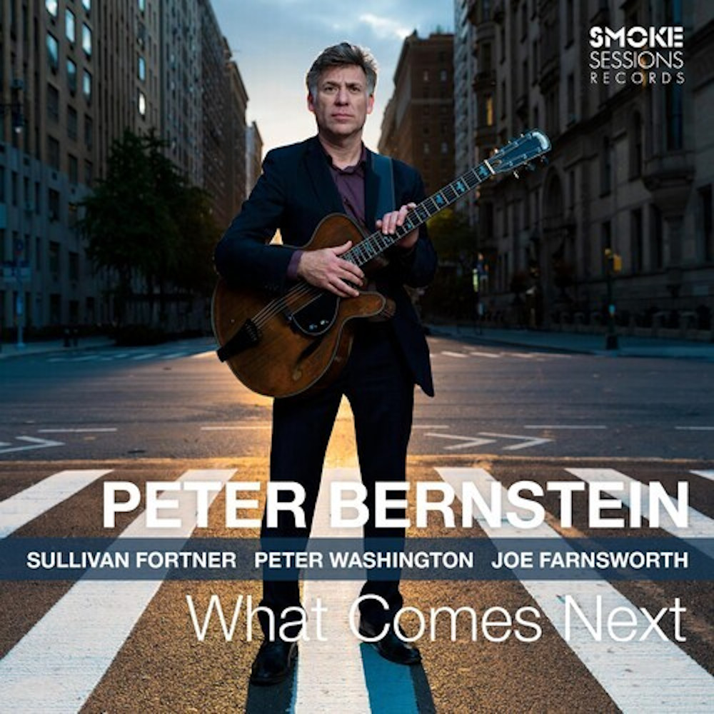 Peter Bernstein<br/>What Comes Next<br/>Smoke Sessions, 2020