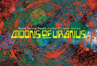 Benoît Martiny Band & The Grand Cosmic Journey<br/> Moons of Uranus<br/> Badass Yogi Productions, 2020