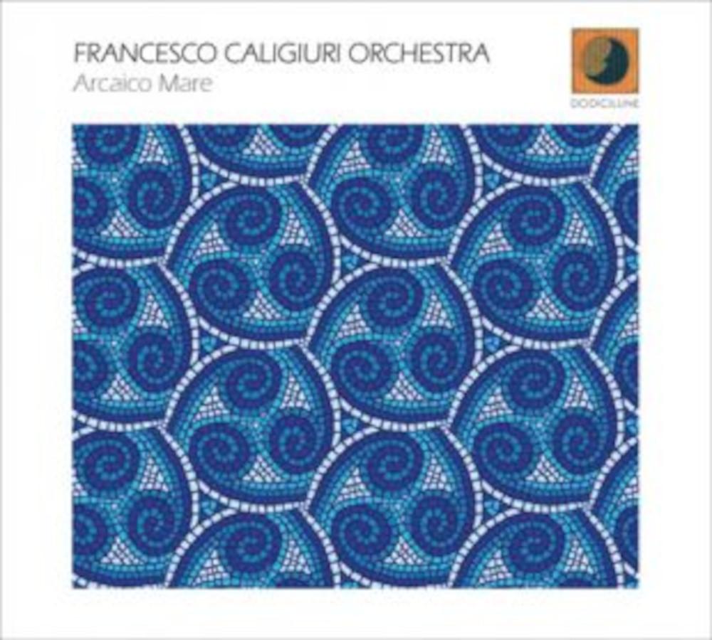 Francesco Caligiuri Orchestra<br/>Arcaico Mare<br/>Dodicilune, 2020