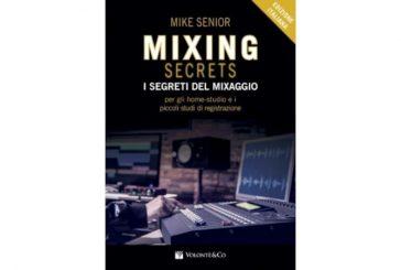 Mike Senior<br/>Mixing Secrets - I segreti del mixaggio per gli home - studio e i piccoli studi di registrazione<br/>Volontè & Co., 2020