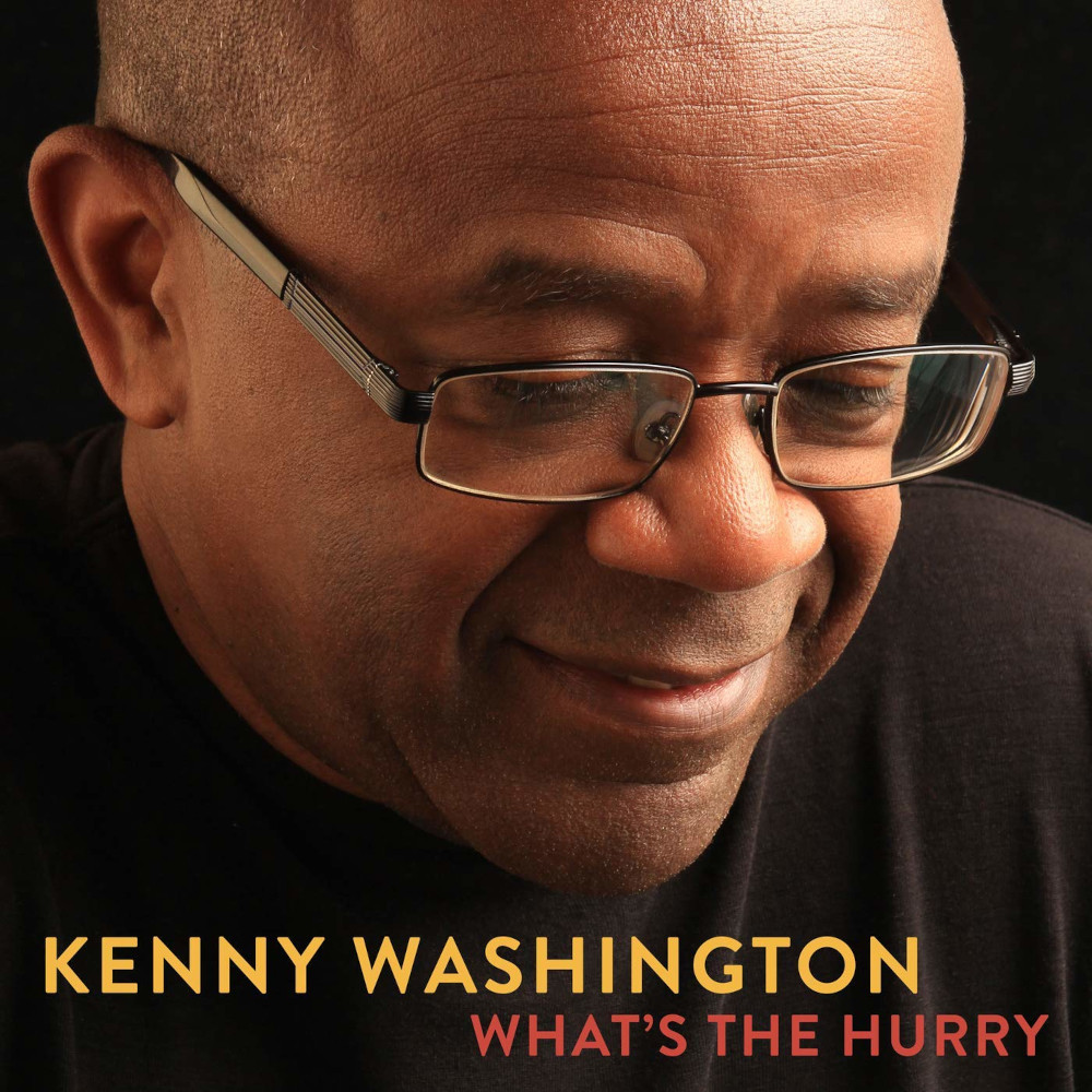 Kenny Washington<br/>What's The Hurry<br/>lower 9th, 2020